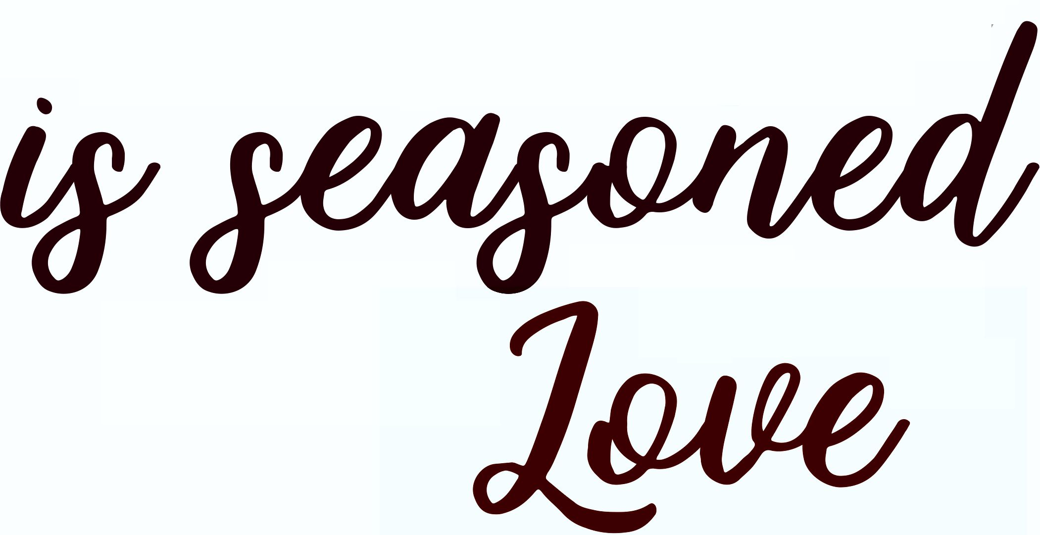 Text Says Is Seasoned Love Lower Case S Hangs Below The Line Much Like Letter G